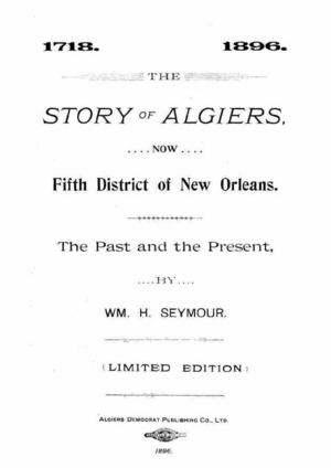 The Story of Algiers, now Fifth District of New Orleans