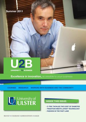 Office of Innovation U2B University to Business Magazine: Issue Ten - Summer 2011: University of Ulster