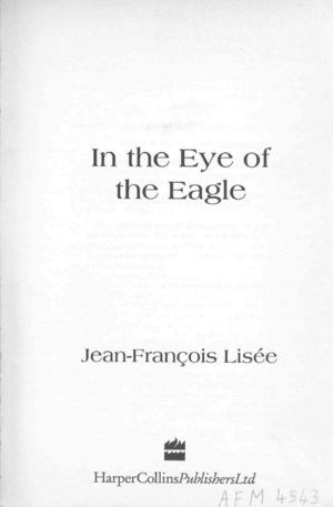 "IN THE EYE OF THE EAGLE - THE ""SECRET COMMITTEE"" AT POWER CORP. (1967), by Jean-François Lisée (Toronto: Harper-Collins Publishers Ltd., 1990)"