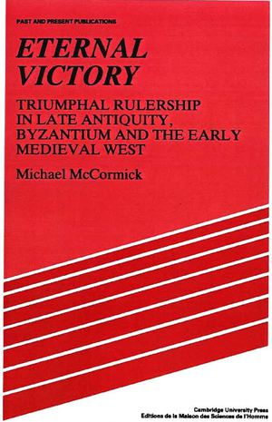 Eternal victory triumphal rulership in late antique Byzantium and the early Medieval West