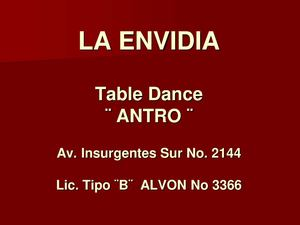 LA ENVIDIA. TABLE DANCE Av. Insurgentes Sur No. 2144