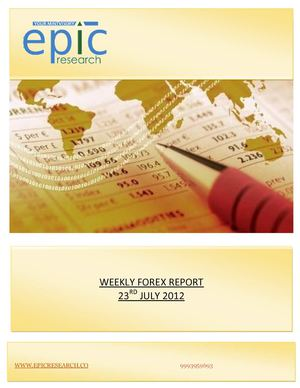 WEEKLY FOREX REPORT BY EPIC RESEARCH - 23 JULY 2012