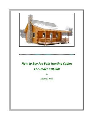 How to Buy Pre Built Hunting Cabins for Under $10,000
