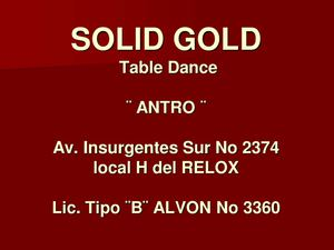 SOLID GOLD. TABLE DANCE Av. Insurgentes Sur No 2374.