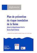 Plan de prévention du risque inondation de la Seine dans le département de la Seine-Saint-Denis Vallée de la Seine Communes de : Epinay-sur-Seine, Île-Saint-Denis, Saint-Denis, Saint-Ouen APPROUVÉ PAR ARRÊTÉ PRÉFECTORAL DU 21 JUIN 2007 règlement