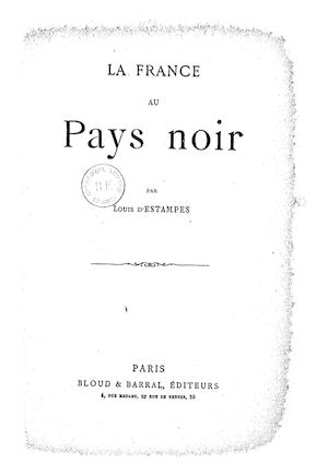 La France au pays noir. Par Louis d'Estampes. 1892