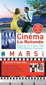 M A R S 2017 Place du 14-Juillet-1789 77550 Moissy-Cramayel Cinéma La Rotonde 4,50 € la place avec la carte Ciné Rotonde ! LE BAR DE LA ROTONDE VOUS ATTEND AUX HORAIRES DES SÉANCES DE CINÉMA. > LES FILMS DU MOIS D'AVRIL... LA CONFESSION de Nicolas Boukhrief, DE PLUS BELLE d'Anne-Gaëlle Daval, LES FIGURES DE L'OMBRE de Théodore Melfi, KONG : SKULL ISLAND de Jordan Vogt-Roberts, MONSIEUR & MADAME ADELMAN de Nicolas Bedos, CHACUN SA VIE de Claude Lellouch, L'EMBARRAS DU CHOIX d'Eric Lavaine...