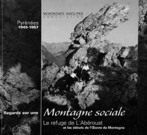 Montagnes Insolites - 1945-1957 - Regards sur une Montagne Sociale