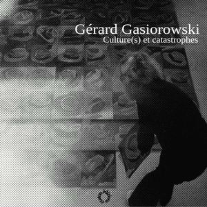 Gérard Gasiorowski - Culture(s) et catastrophes [version texte]