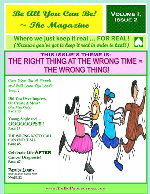 "Be All You Can Be ~ The E-Magazine:  ""The Right Thing At The Wrong Time = The Wrong Thing"""