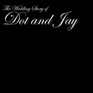 The Wedding Story of Dot and Jay
