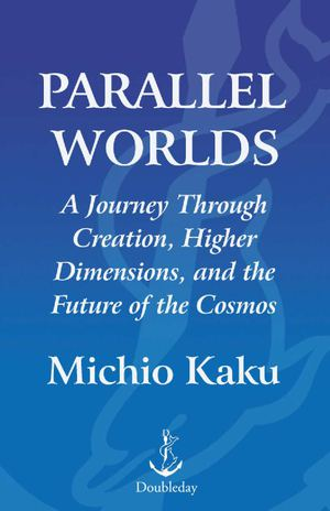 Paralell Worlds - A Journey Through Creation,Higher Dimensions -Michio Kaku