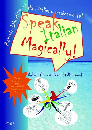 Speak Italian Magically! Relax! You can learn Italian now!
