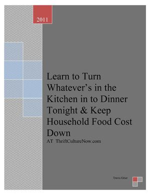 Have Greater Control over Household Food Cost: Learn to Turn Whatever's in the Kitchen in to Dinner Tonight