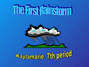 The First Rainstorm    By: Kaylamarie