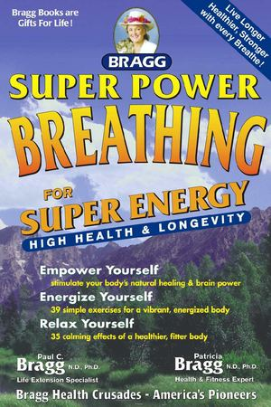 Super Power Breathing: For Super Energy, High Health & Longevity