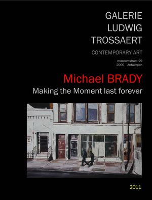 Michael BRADY - Making the Moment last for ever  (Galerie Ludwig Trossaert - 2011)