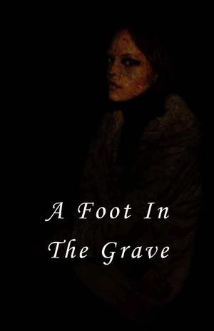 """A Foot In The Grave"""