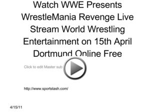 Watch WWE Presents WrestleMania Revenge Live Stream World Wrestling Entertainment on 15th April Dortmund Online Free