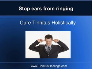 Cure Tinnitus Holistically - Stop ears from ringing