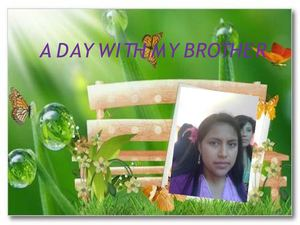 A DAY WITH MY BROTHER