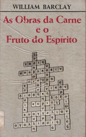 As Obras da Carne e os Frutos do Espirito - William Barclay