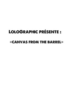 """canvas from the barrel"" by loloGraphic"