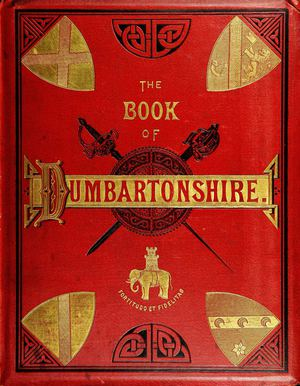 The Book of Dumbartonshire: A History of the County, Burghs, Parishes, and Lands; Memoirs of Families; and Notices of Industries Carried on in the Lennox District, Volume II – Parishes