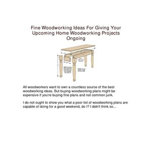 Fine Woodworking Ideas For Giving Your Upcoming Home Woodworking Projects Ongoing