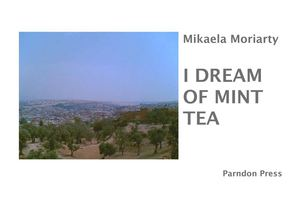 Mikaela Moriarty, I Dream of Mint Tea