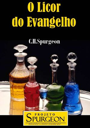 O Licor do Evangelho - C. H. Spurgeon