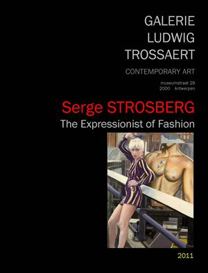 Serge STROSBERG - The Expressionist of Fashion  (Galerie Ludwig Trossaert - 2011)