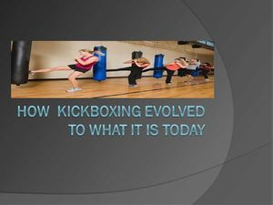 How  Kickboxing Evolved To What It Is Today