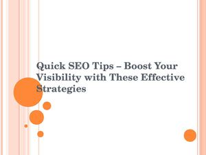 Quick SEO Tips – Boost Your Visibility with These Effective Strategies