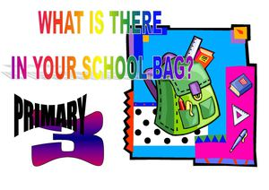 WHAT IS THERE IN YOUR SCHOOLBAG?
