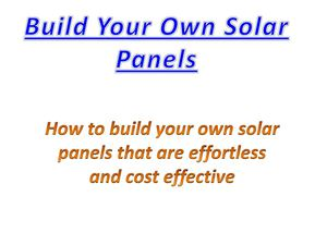 Tips on How to Build Your Own Solar Panel