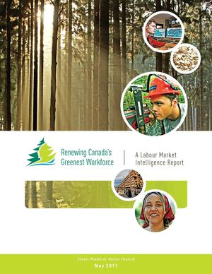 "EN - Forest Products HR Sector Council Report: ""Renewing Canada's Greenest Workforce, May 2011"""