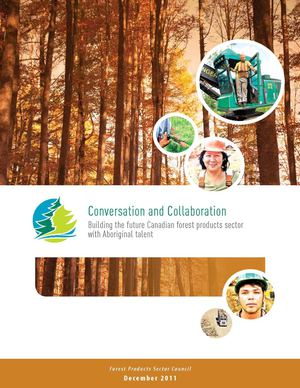 "EN - Products HR Sector Council Report: ""Conversation and Collaboration: Building the future Canadian forest products sector with Aboriginal Talent, December 2011"""