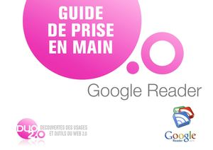 DUO 2.0 : Guide de prise en main GOOGLE READER