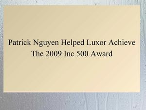 Patrick Nguyen Helped Luxor Achieve The 2009 Inc 500 Award