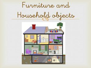 Furniture and Household objects