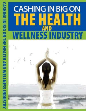 Cashing in Big on Health and Wellness Industry