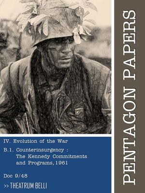 Pentagon Papers (9/48) : Evolution of the War - Counterinsurgency : The Kennedy Commitments and Programs, 1961