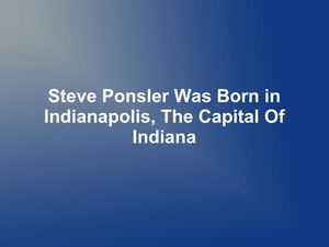 Steve Ponsler Was Born in Indianapolis, The Capital Of Indiana