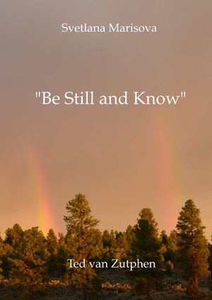 """ Be Still and Know """