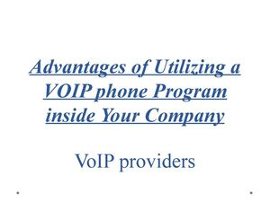 Advantages of Utilizing a VOIP phone Program inside Your Company