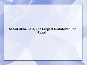 Assed Ozzie Kalil, The Largest Distributor For Rexair