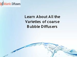 Learn About All the Varieties of coarse Bubble Diffusers