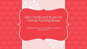 Use Cardboard Boxes for Cheap Packing Boxes