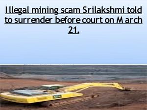 Illegal mining scam Srilakshmi told to surrender before court on March 21.
